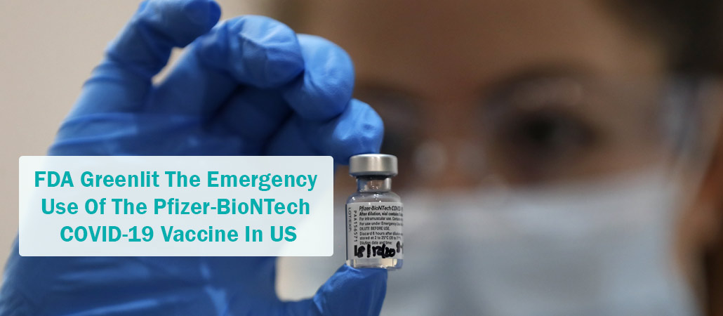 FDA Greenlit The Emergency Use Of The Pfizer-BioNTech COVID-19 Vaccine In US